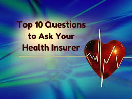 Ten Things to Ask Your Health Insurance Company
